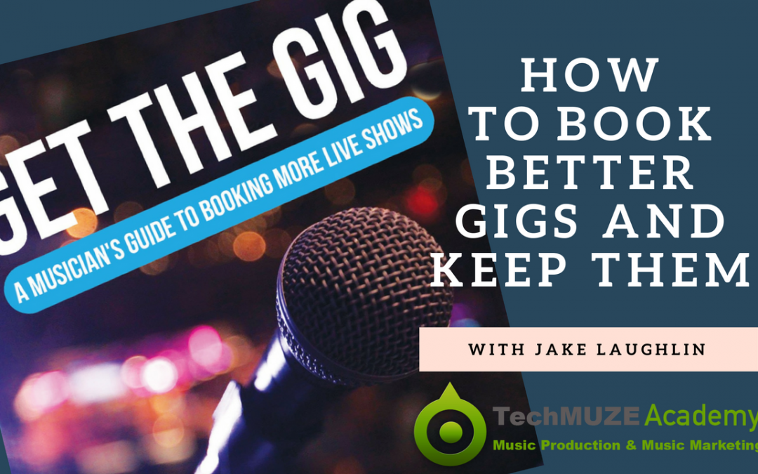 TechMuze Ep 92 – How To Get Better Gigs And KEEP Them With Jake Laughlin